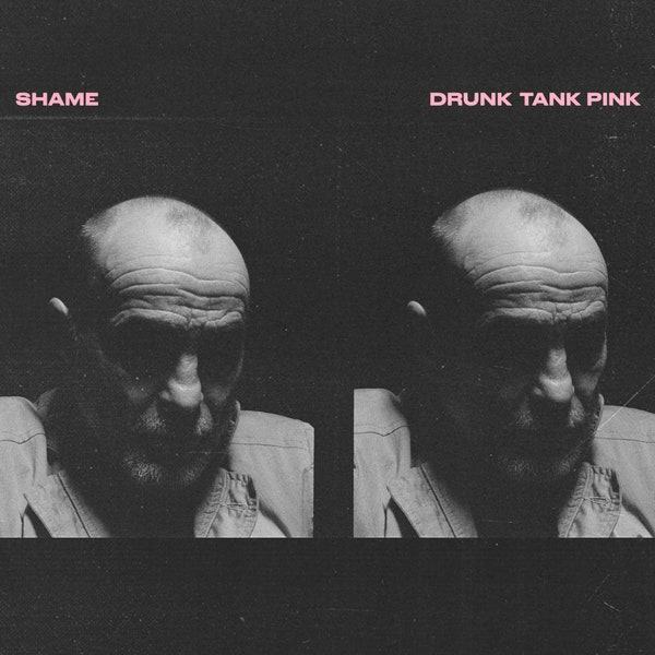Album cover art for drunk tank pink by shame